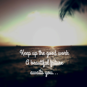 Keep up the good workA beautiful future